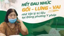 May mắn tìm đúng hướng chữa bệnh khi biết đến Vật lý trị liệu chữa thoái hóa tại Đông phương Y pháp