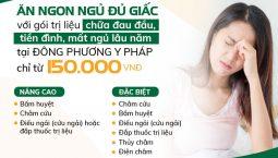 ĂN NGON NGỦ ĐỦ GIẤC với gói trị liệu chữa đau đầu, tiền đình, mất ngủ lâu năm tại ĐÔNG PHƯƠNG Y PHÁP chỉ từ 150.000đ