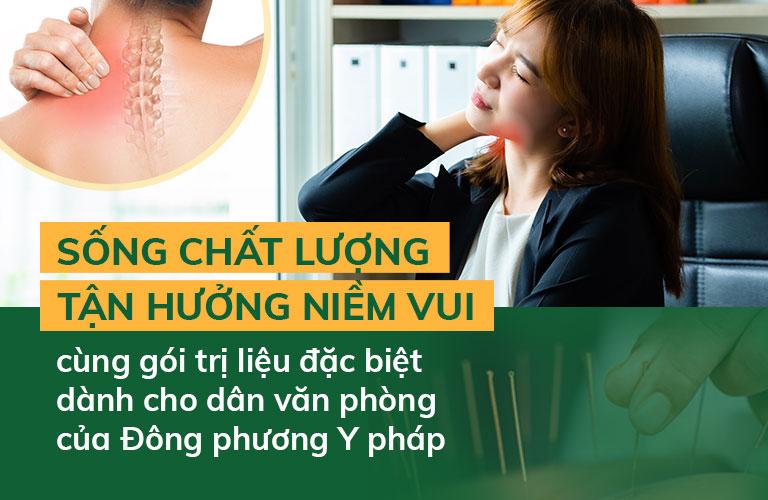 SỐNG CHẤT LƯỢNG - TẬN HƯỞNG NIỀM VUI cùng gói trị liệu đặc biệt dành cho dân văn phòng của Đông phương Y pháp
