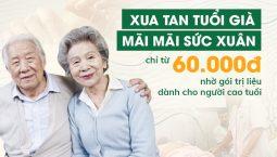 MÃI MÃI SỨC XU N với gói trị liệu dành cho người cao tuổi AN TOÀN và HIỆU QUẢ tại Đông phương Y pháp