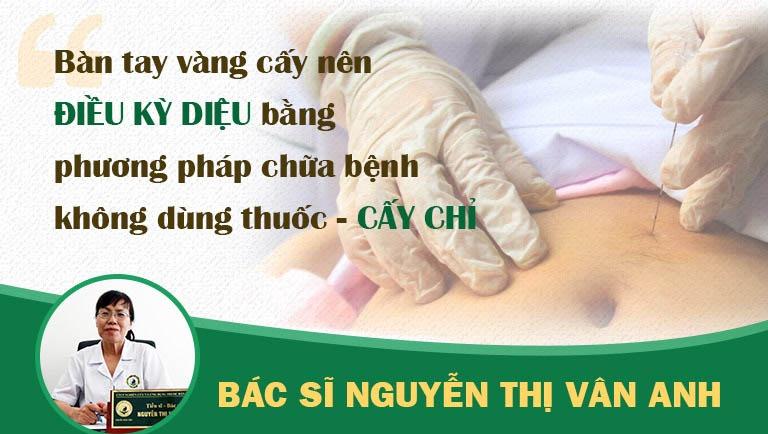 Bác sĩ Nguyễn Thị Vân Anh là chuyên gia hàng đầu thực hiện cấy chỉ chữa bệnh