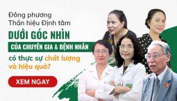 Chuyên gia, bệnh nhân ĐÁNH GIÁ CAO liệu trình Đông phương Thần hiệu Định tâm